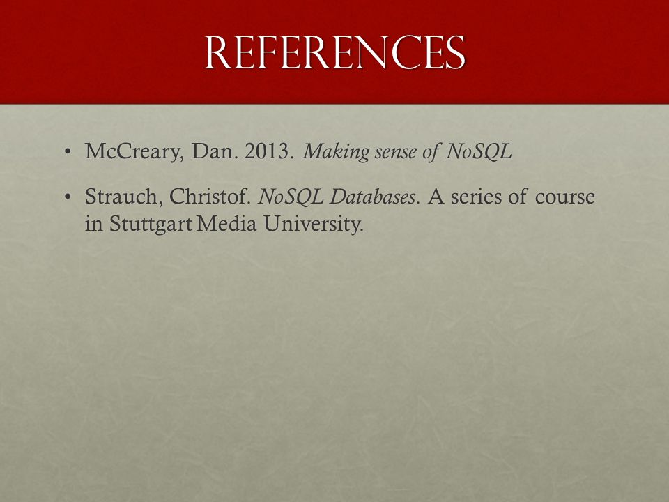 References McCreary, Dan.2013. Making sense of NoSQLMcCreary, Dan.