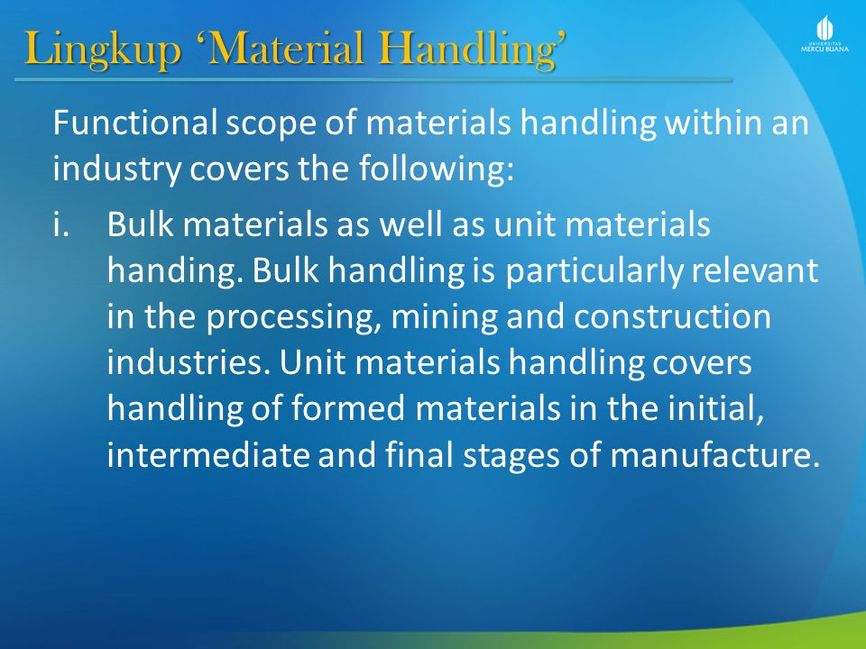 Lingkup 'Material Handling' Functional scope of materials handling within an industry covers the following: i.Bulk materials as well as unit materials handing.