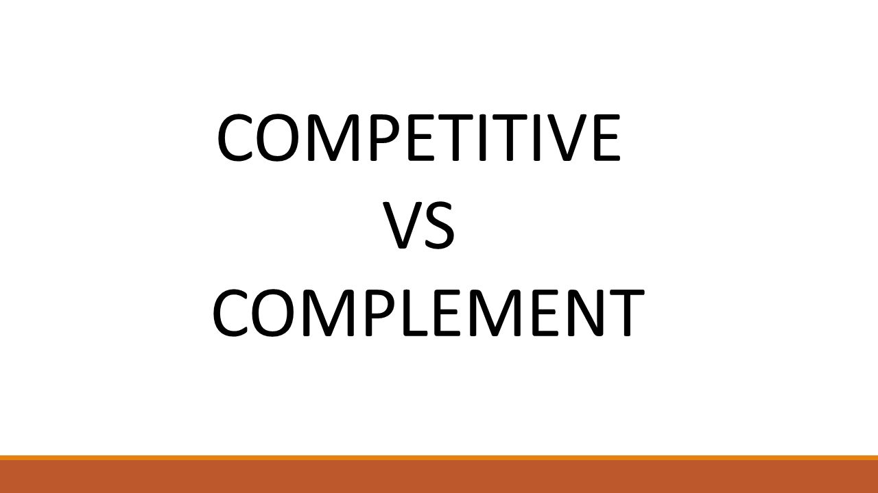 COMPETITIVE VS COMPLEMENT