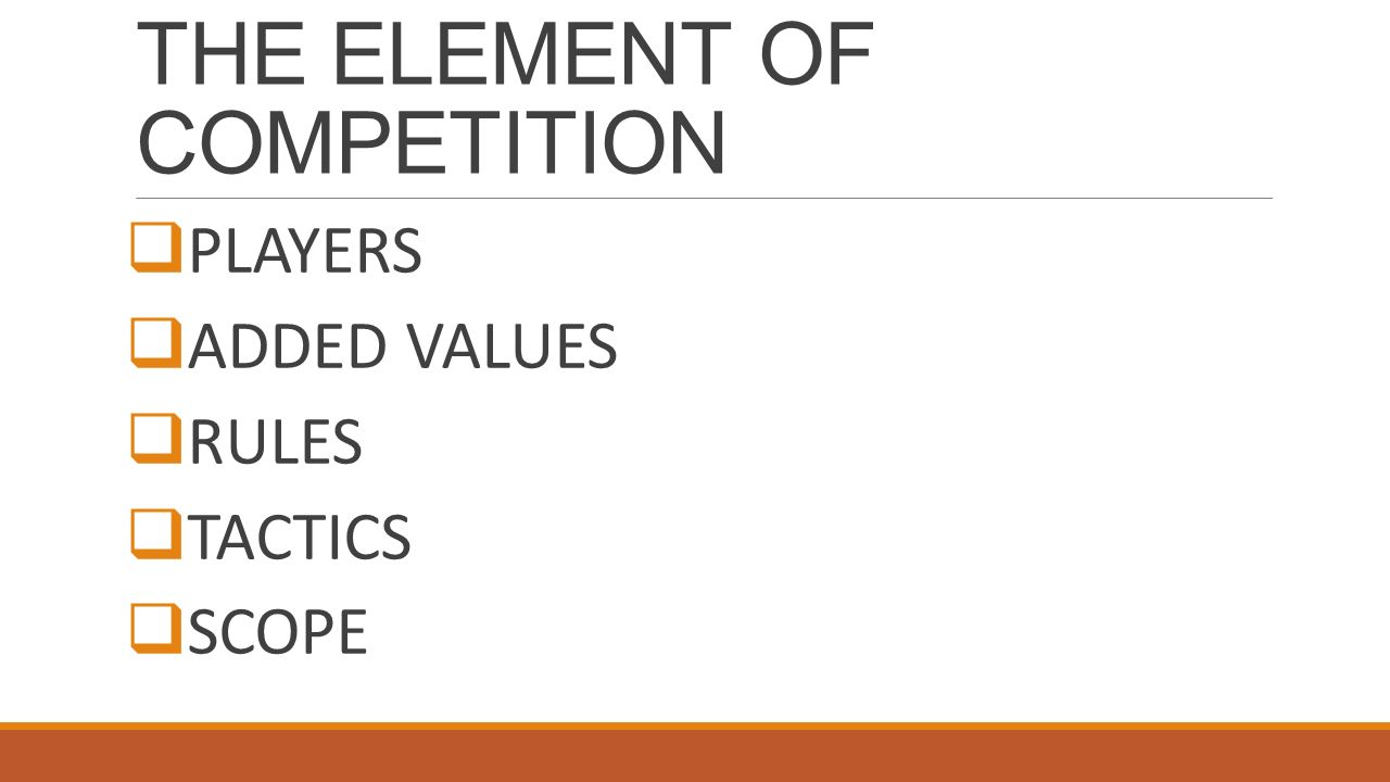 THE ELEMENT OF COMPETITION  PLAYERS  ADDED VALUES  RULES  TACTICS  SCOPE