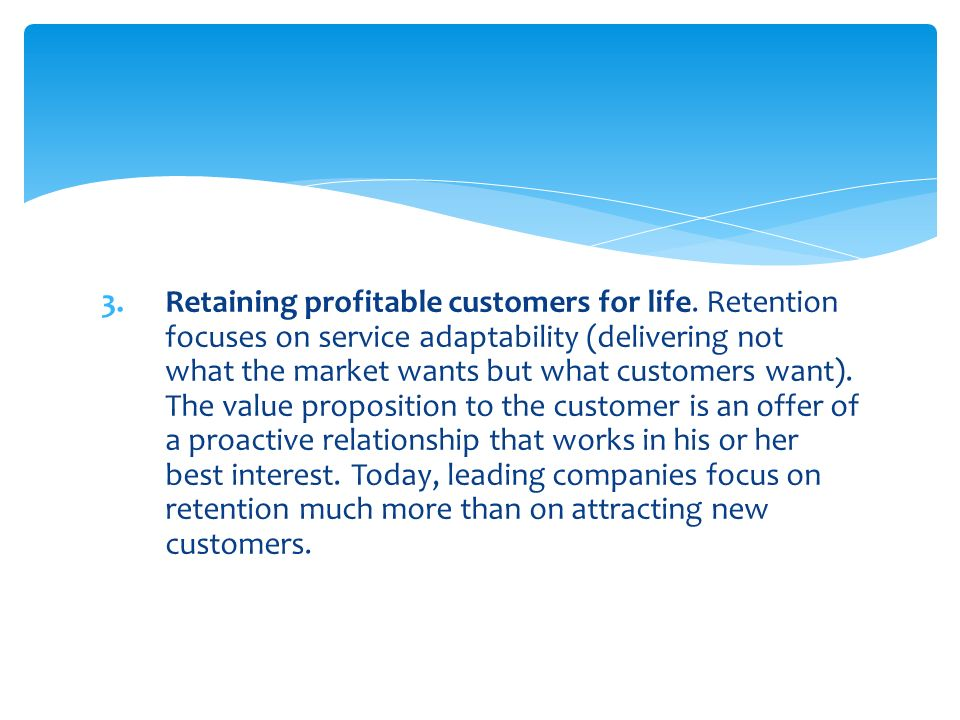 3.Retaining profitable customers for life.