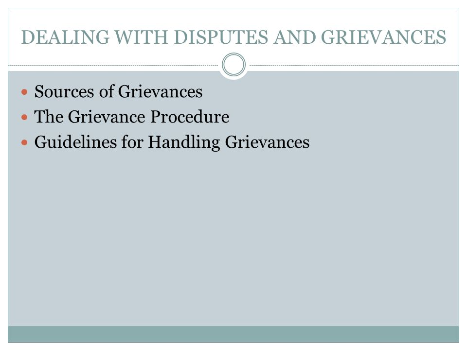 DEALING WITH DISPUTES AND GRIEVANCES Sources of Grievances The Grievance Procedure Guidelines for Handling Grievances