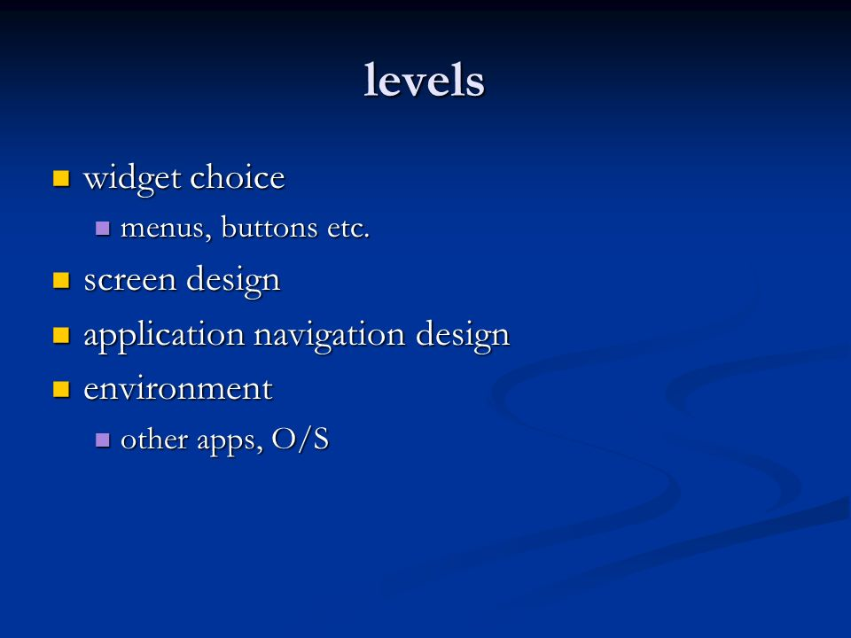 levels widget choice widget choice menus, buttons etc. menus, buttons etc. screen design screen design application navigation design application navig