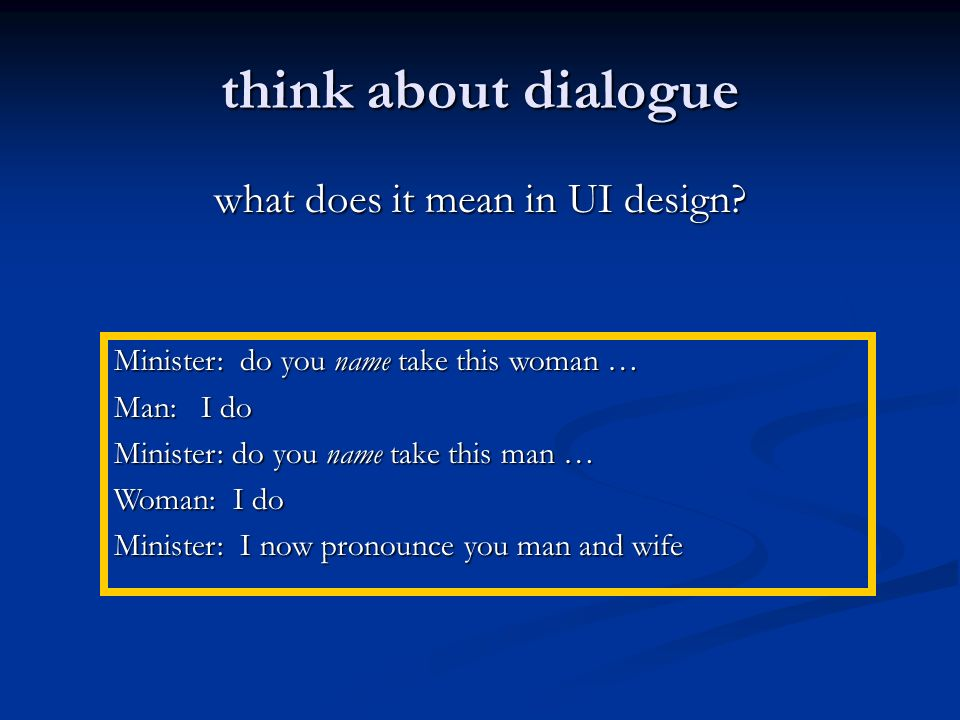 think about dialogue what does it mean in UI design.