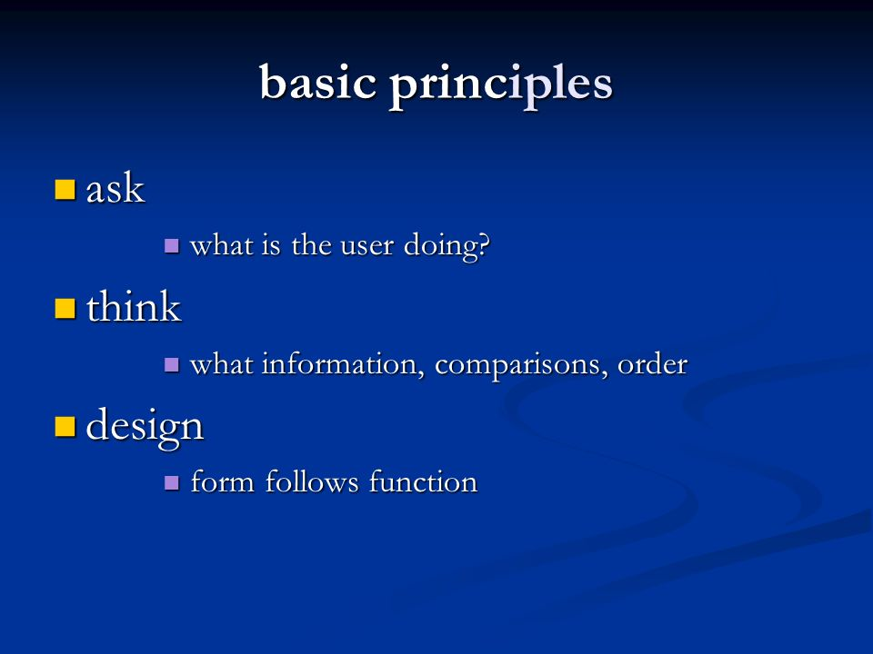 basic principles ask ask what is the user doing.what is the user doing.