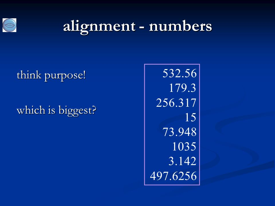 alignment - numbers think purpose.which is biggest.