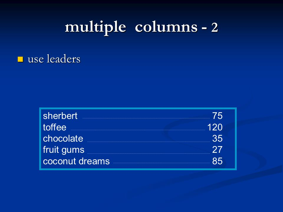 multiple columns - 2 use leaders use leaders sherbert75 toffee120 chocolate35 fruit gums27 coconut dreams85