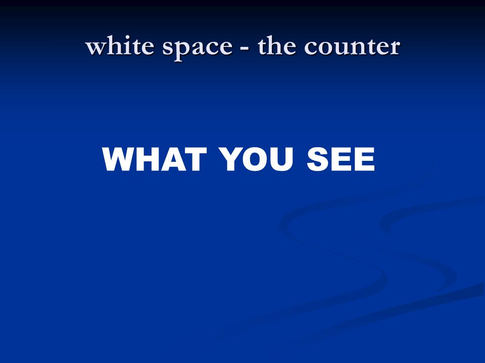white space - the counter WHAT YOU SEE