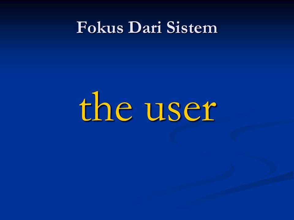 Fokus Dari Sistem the user