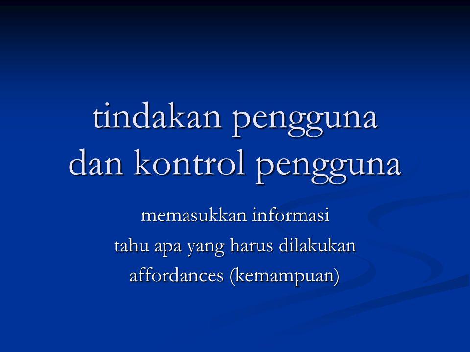 tindakan pengguna dan kontrol pengguna memasukkan informasi tahu apa yang harus dilakukan affordances (kemampuan)