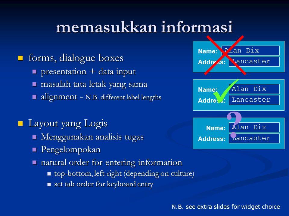 memasukkan informasi forms, dialogue boxes forms, dialogue boxes presentation + data input presentation + data input masalah tata letak yang sama masa