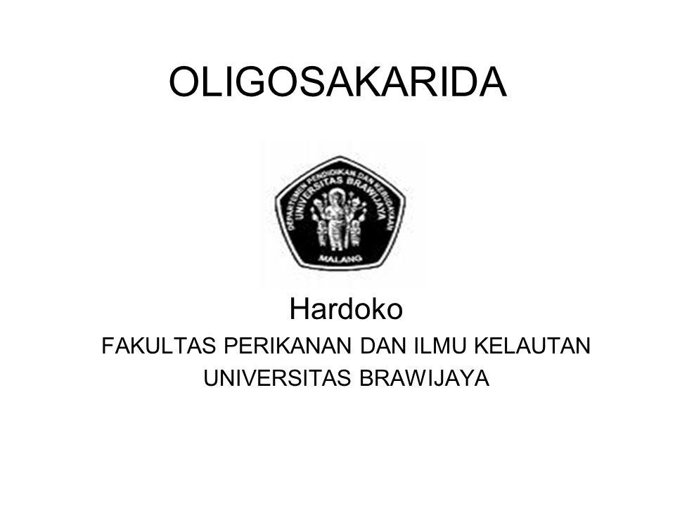 OLIGOSAKARIDA Hardoko FAKULTAS PERIKANAN DAN ILMU KELAUTAN UNIVERSITAS BRAWIJAYA