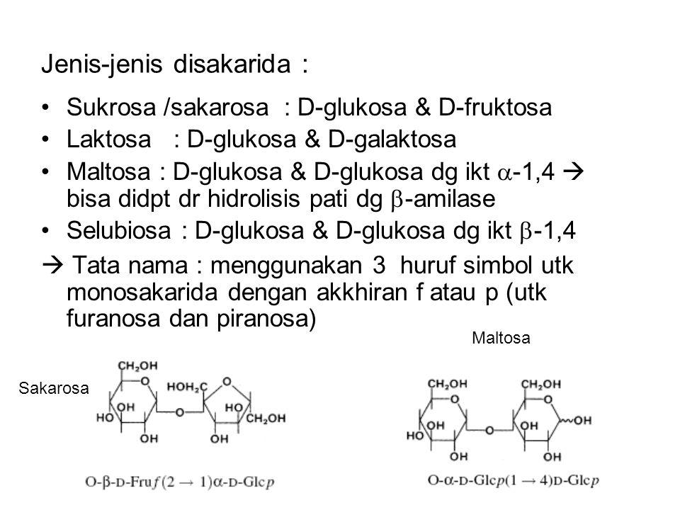 Jenis-jenis disakarida : Sukrosa /sakarosa : D-glukosa & D-fruktosa Laktosa : D-glukosa & D-galaktosa Maltosa : D-glukosa & D-glukosa dg ikt  -1,4 