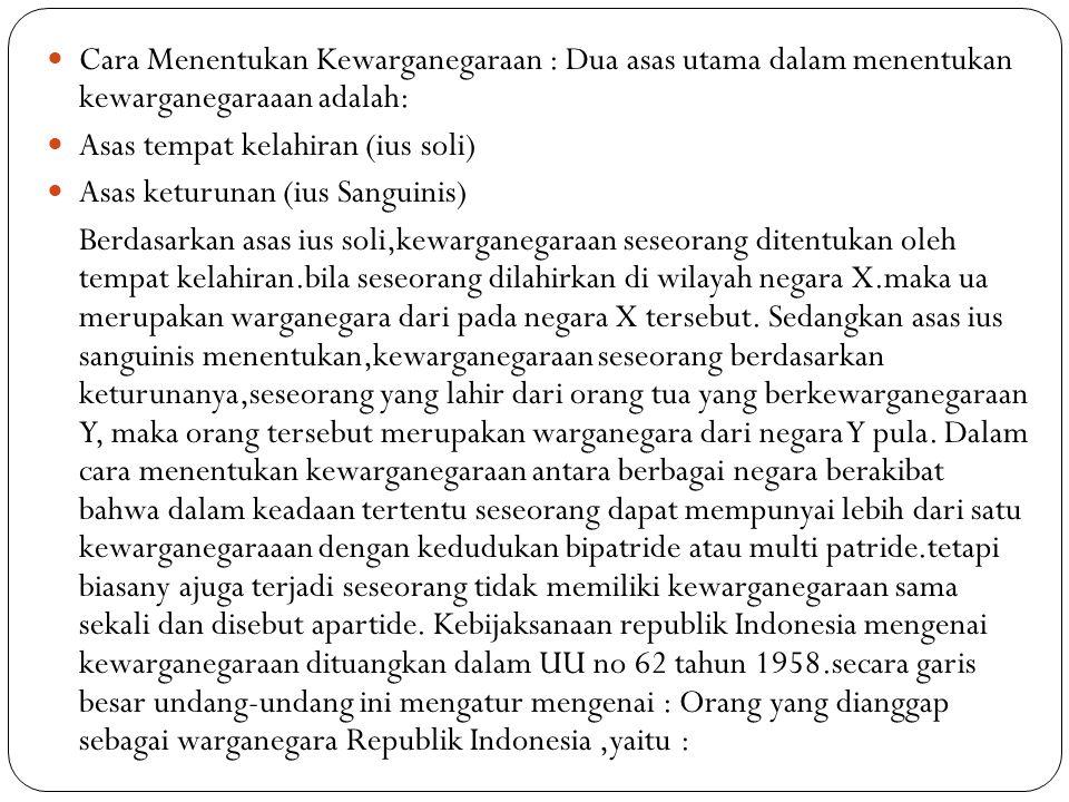 Cara Menentukan Kewarganegaraan : Dua asas utama dalam menentukan kewarganegaraaan adalah: Asas tempat kelahiran (ius soli) Asas keturunan (ius Sangui