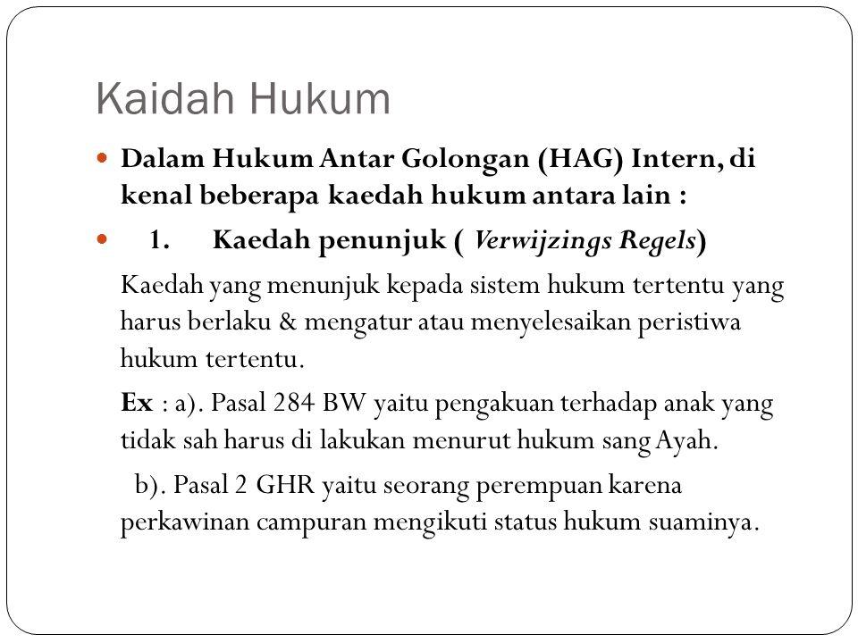 Kaidah Hukum Dalam Hukum Antar Golongan (HAG) Intern, di kenal beberapa kaedah hukum antara lain : 1. Kaedah penunjuk ( Verwijzings Regels) Kaedah yan