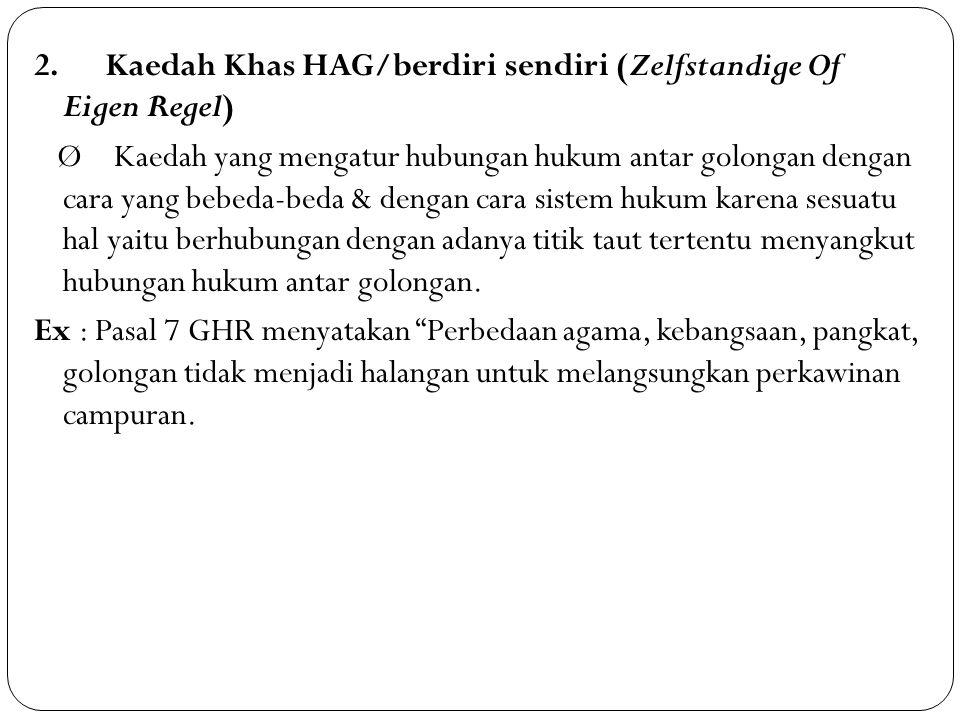 2. Kaedah Khas HAG/berdiri sendiri (Zelfstandige Of Eigen Regel) Ø Kaedah yang mengatur hubungan hukum antar golongan dengan cara yang bebeda-beda & d