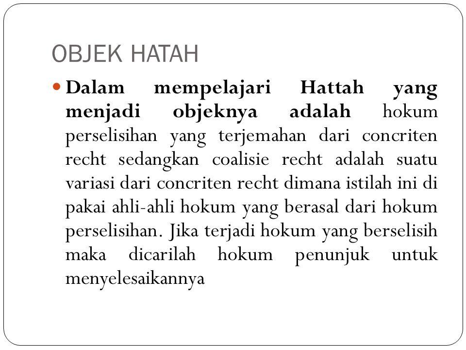 OBJEK HATAH Dalam mempelajari Hattah yang menjadi objeknya adalah hokum perselisihan yang terjemahan dari concriten recht sedangkan coalisie recht ada