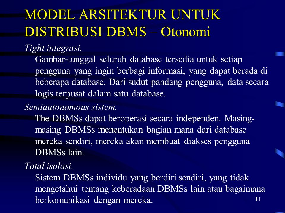 11 MODEL ARSITEKTUR UNTUK DISTRIBUSI DBMS – Otonomi Tight integrasi.