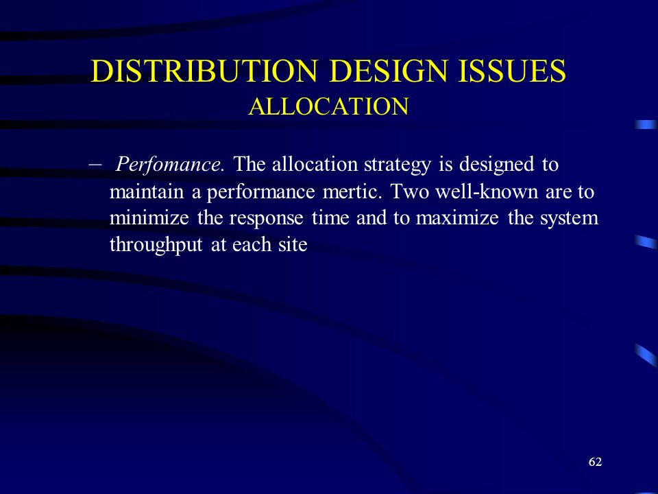 62 DISTRIBUTION DESIGN ISSUES ALLOCATION – Perfomance.