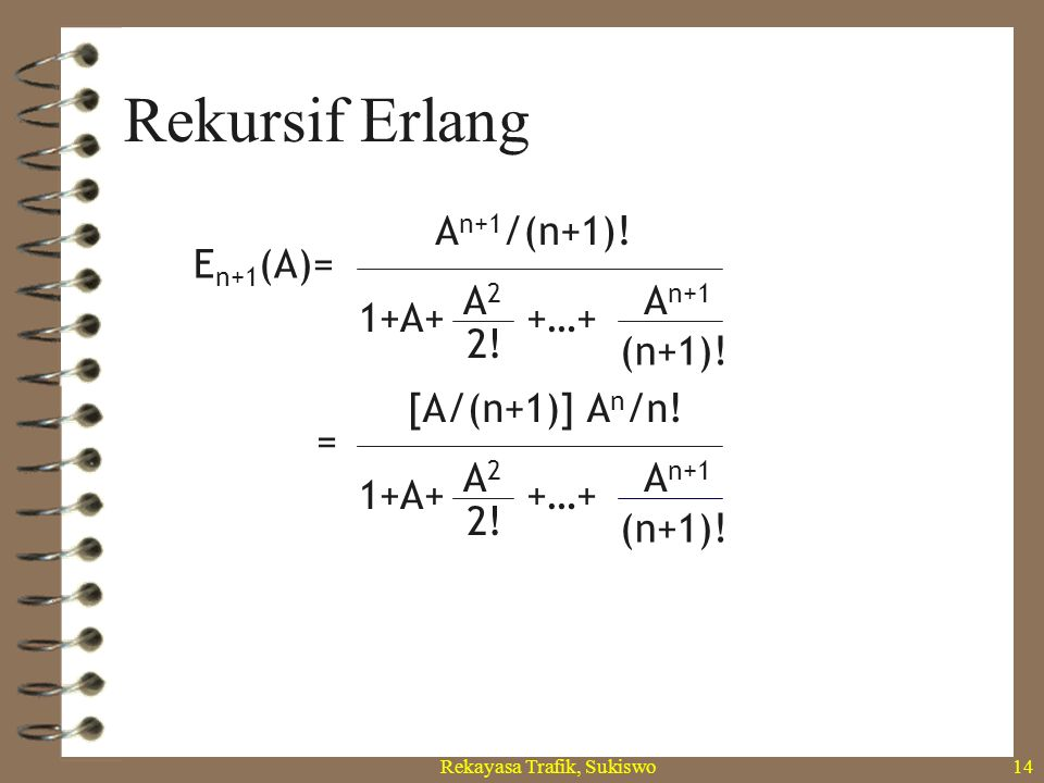 Rekayasa Trafik, Sukiswo13 Erlang C where: P(>0)=Probability of delay greater than zero N=Number of servers in full availability group A=Traffic offer
