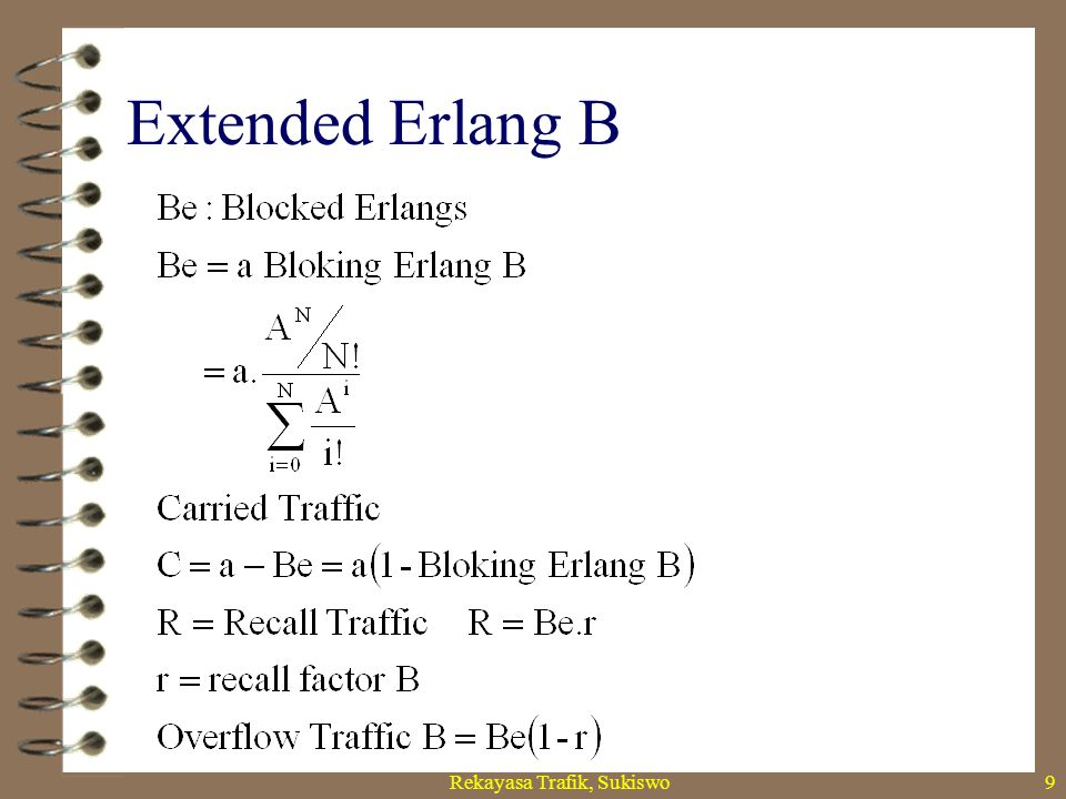 Rekayasa Trafik, Sukiswo8 Extended Erlang B  Be:Blocked Erlangs  Be=a * ERL-B(a,n)  C:Carried Traffic  C=a-Be=a * (1-ERL-B(a,n))  R:Recall Traffi