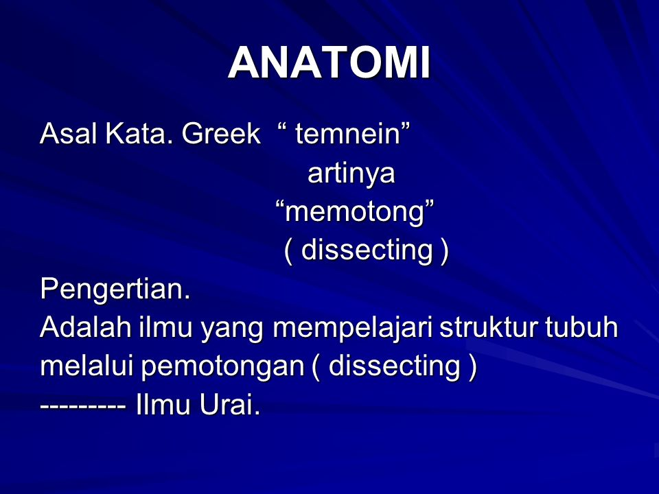 """ANATOMI Asal Kata. Greek """" temnein"""" artinya artinya """"memotong"""" """"memotong"""" ( dissecting ) ( dissecting )Pengertian. Adalah ilmu yang mempelajari strukt"""