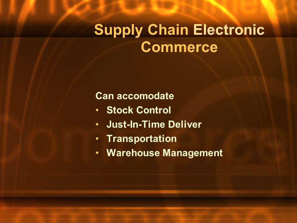 Supply Chain Electronic Commerce Can accomodate Stock Control Just-In-Time Deliver Transportation Warehouse Management