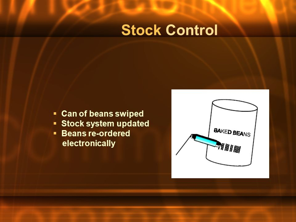 Stock Control  Can of beans swiped  Stock system updated  Beans re-ordered electronically