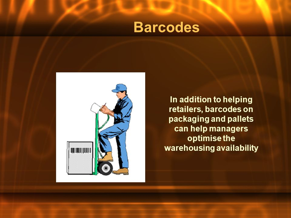 Barcodes In addition to helping retailers, barcodes on packaging and pallets can help managers optimise the warehousing availability
