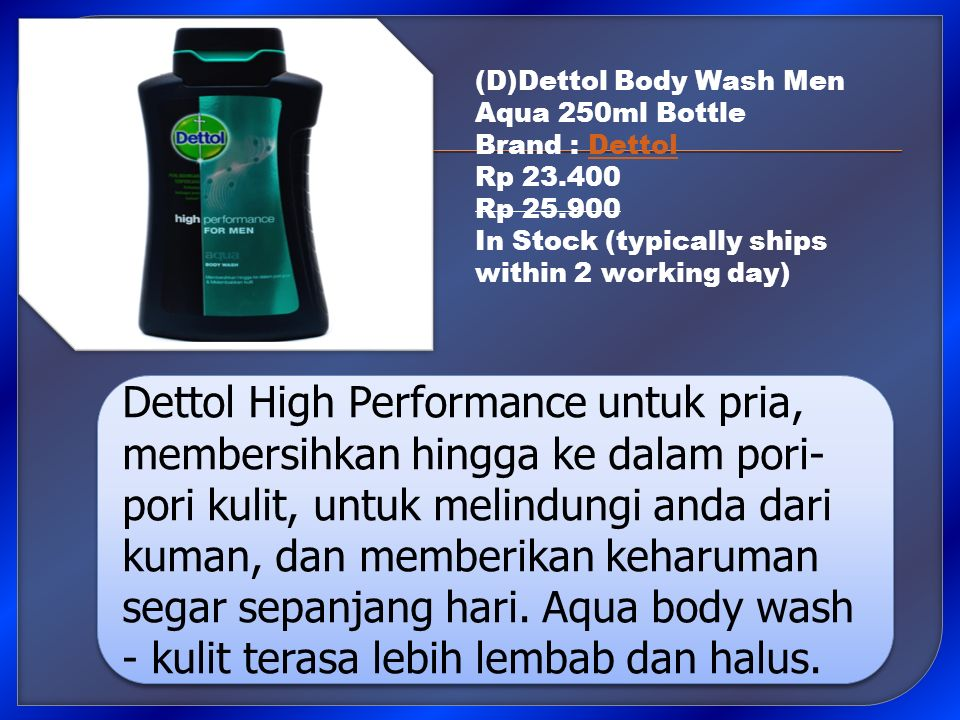 (D)Dettol Body Wash Men Aqua 250ml Bottle Brand : DettolDettol Rp 23.400 Rp 25.900 In Stock (typically ships within 2 working day) Dettol High Perform