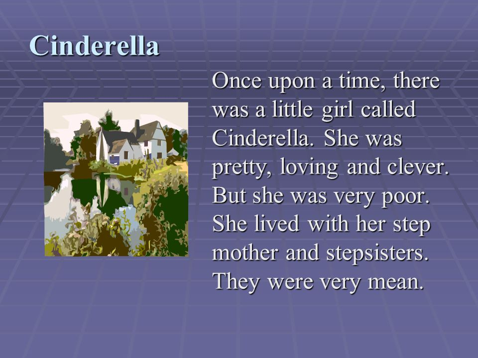 Cinderella Once upon a time, there was a little girl called Cinderella.