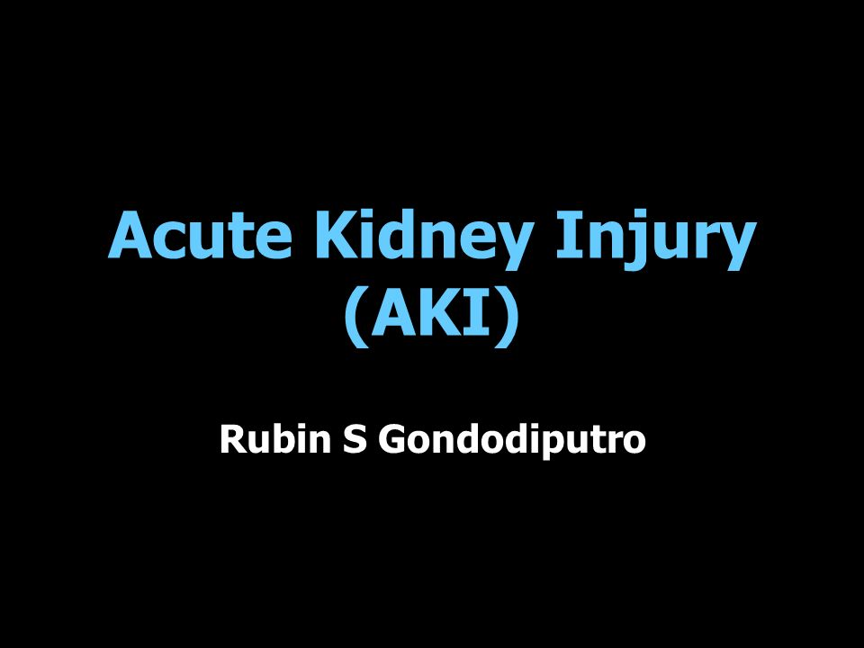 Acute Kidney Injury (AKI) Rubin S Gondodiputro