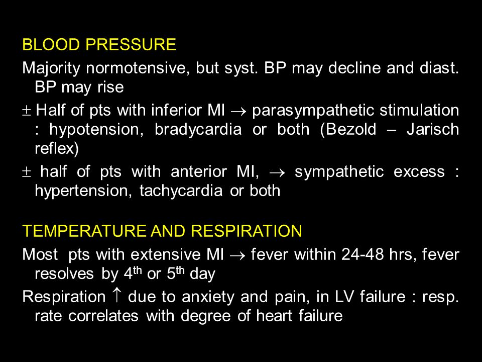18 BLOOD PRESSURE Majority normotensive, but syst. BP may decline and diast. BP may rise  Half of pts with inferior MI  parasympathetic stimulation