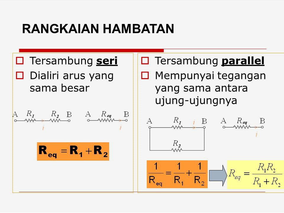 RANGKAIAN HAMBATAN TTersambung seri DDialiri arus yang sama besar TTersambung parallel MMempunyai tegangan yang sama antara ujung-ujungnya