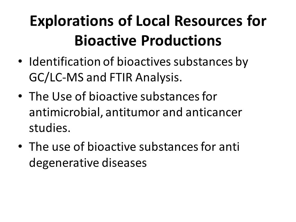 Explorations of Local Resources for Bioactive Productions Identification of bioactives substances by GC/LC-MS and FTIR Analysis. The Use of bioactive