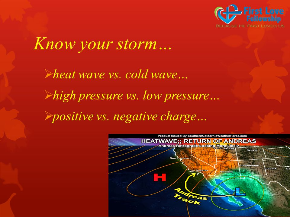 Know your storm…  heat wave vs. cold wave…  high pressure vs. low pressure…  positive vs. negative charge…