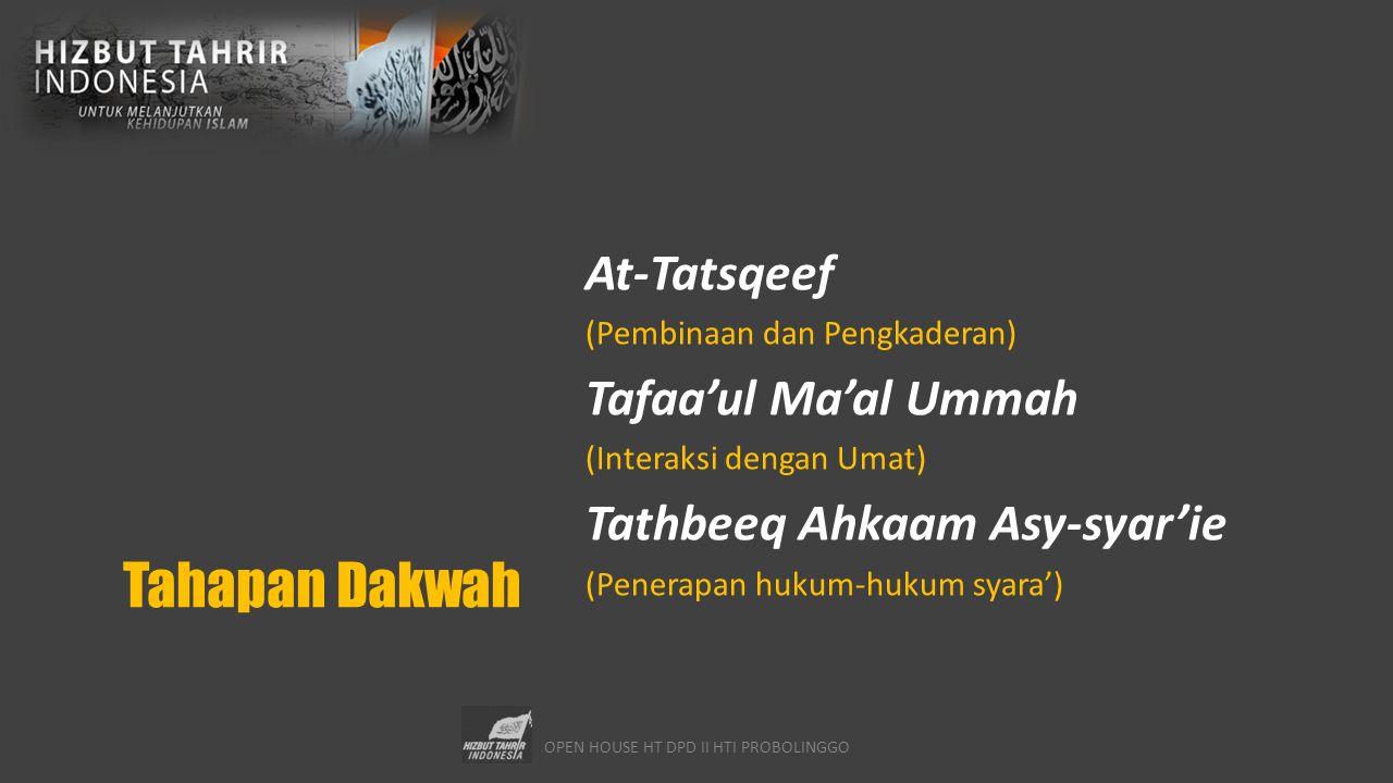 OPEN HOUSE HT DPD II HTI PROBOLINGGO Tahapan Dakwah At-Tatsqeef (Pembinaan dan Pengkaderan) Tafaa'ul Ma'al Ummah (Interaksi dengan Umat) Tathbeeq Ahka