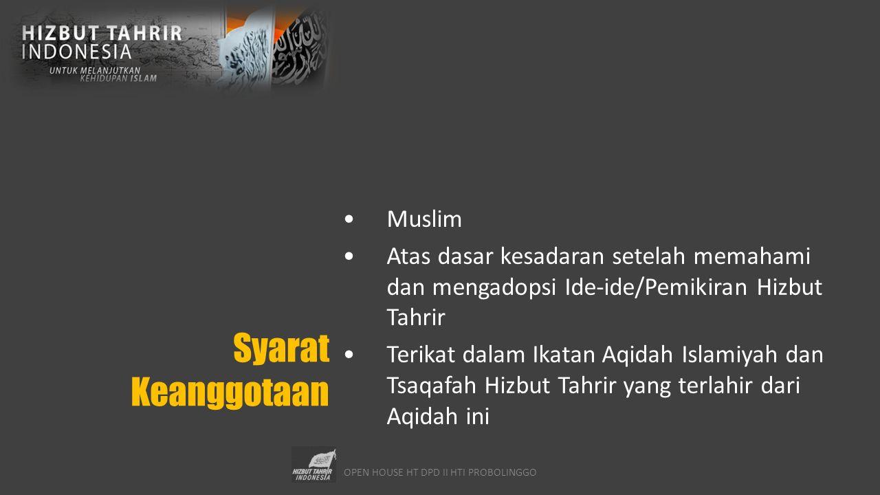 OPEN HOUSE HT DPD II HTI PROBOLINGGO Syarat Keanggotaan Muslim Atas dasar kesadaran setelah memahami dan mengadopsi Ide-ide/Pemikiran Hizbut Tahrir Te