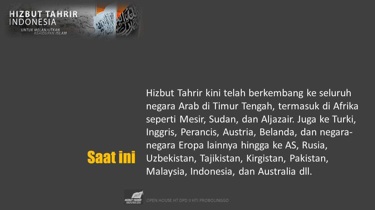 OPEN HOUSE HT DPD II HTI PROBOLINGGO Saat ini Hizbut Tahrir kini telah berkembang ke seluruh negara Arab di Timur Tengah, termasuk di Afrika seperti Mesir, Sudan, dan Aljazair.