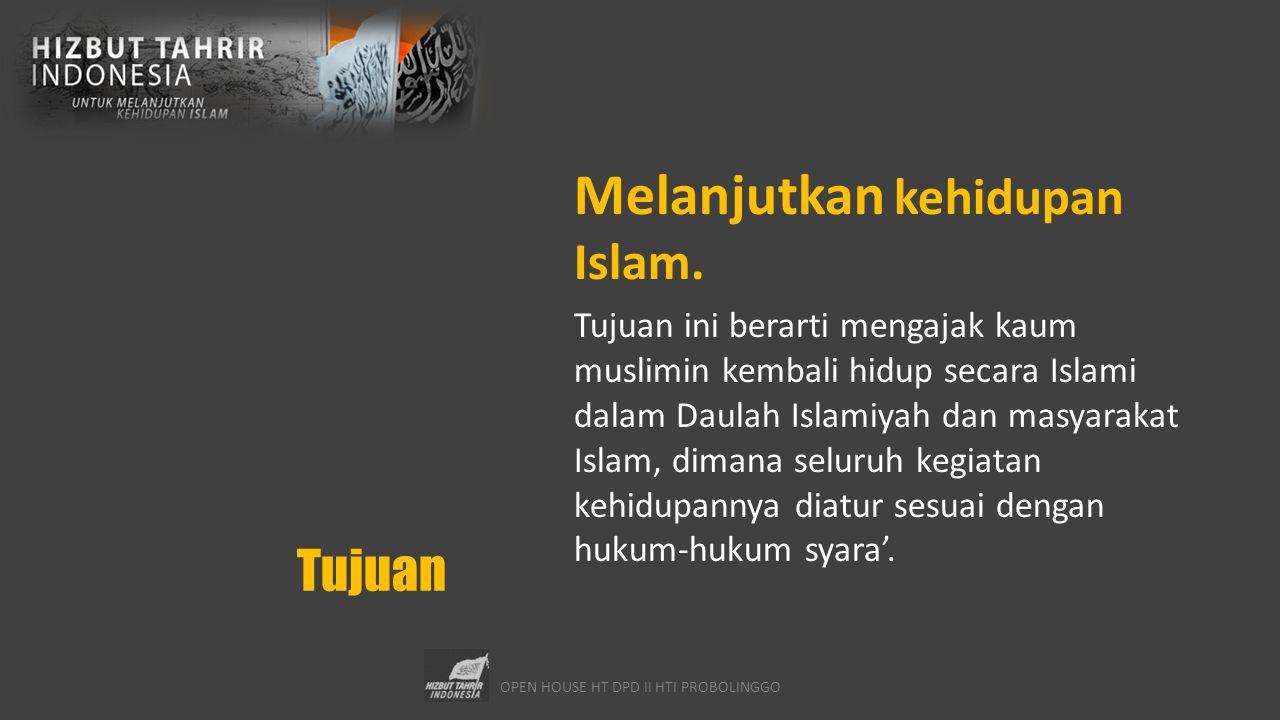 OPEN HOUSE HT DPD II HTI PROBOLINGGO Tujuan Melanjutkan kehidupan Islam. Tujuan ini berarti mengajak kaum muslimin kembali hidup secara Islami dalam D