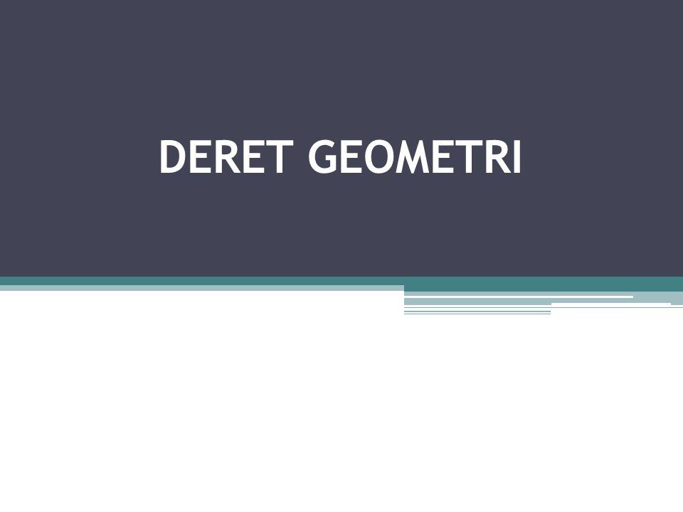 DERET GEOMETRI adalah jumlah suku-suku atau bilangan – bilangan dalam suatu barisan geometri Bentuk deret geometri adalah :