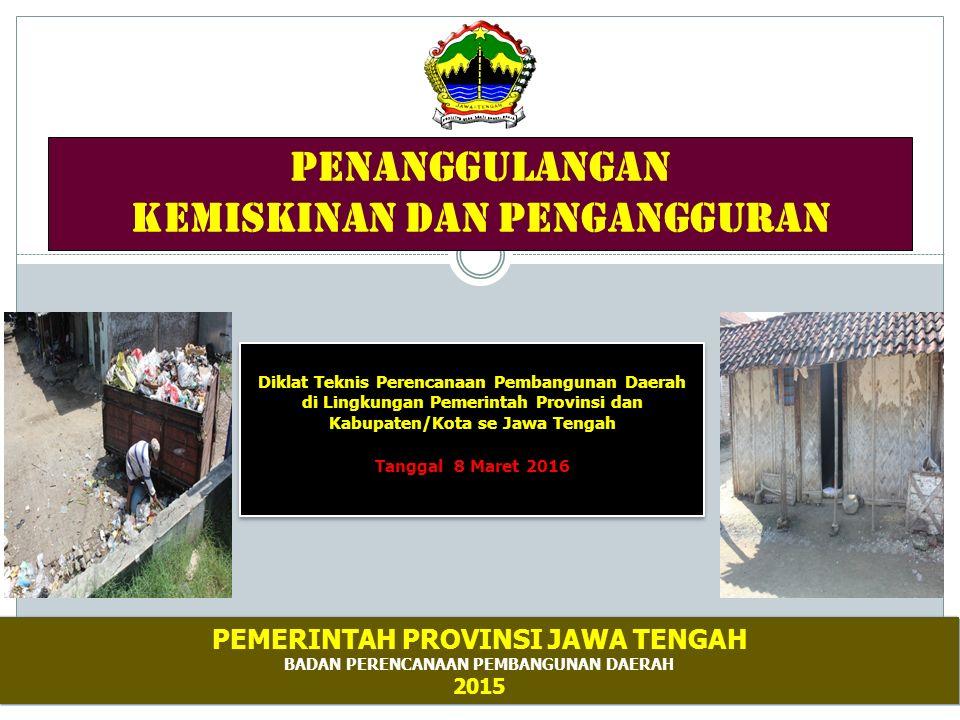 PENANGGULANGAN KEMISKINAN DAN PENGANGGURAN Diklat Teknis Perencanaan Pembangunan Daerah di Lingkungan Pemerintah Provinsi dan Kabupaten/Kota se Jawa T