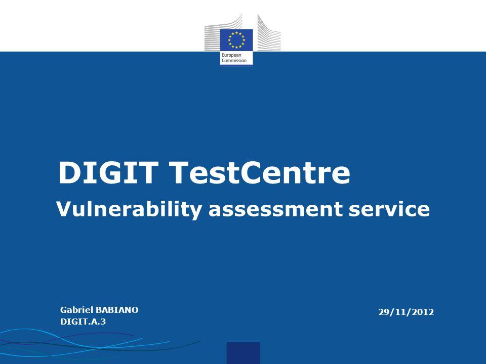I.T. DIGIT TestCentre Vulnerability assessment service Gabriel BABIANO DIGIT.A.3 29/11/2012