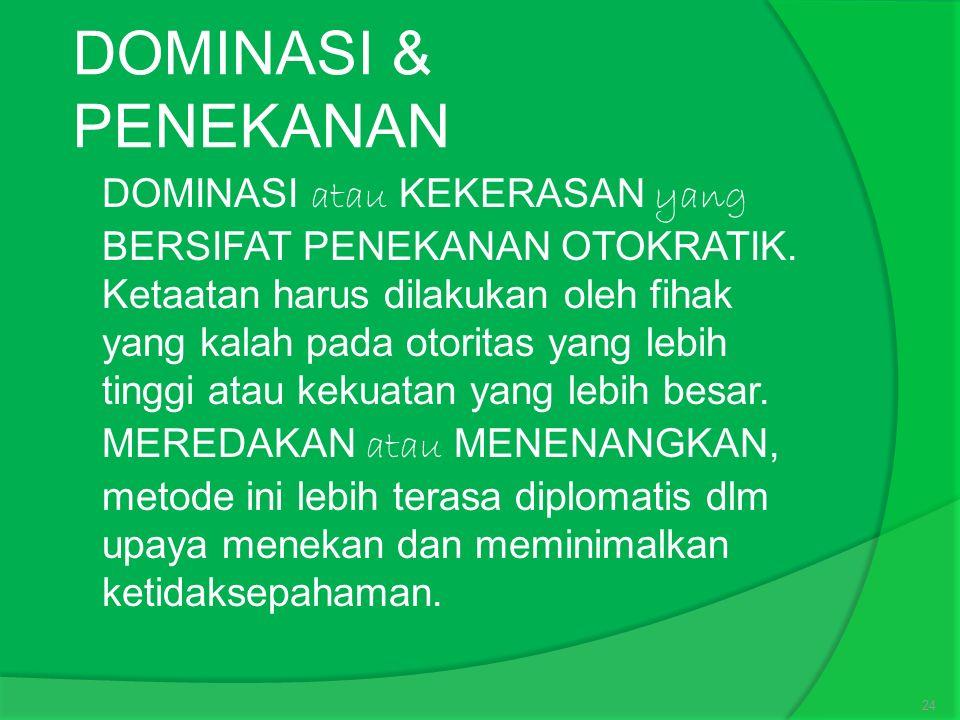 DOMINASI & PENEKANAN  DOMINASI atau KEKERASAN yang BERSIFAT PENEKANAN OTOKRATIK.
