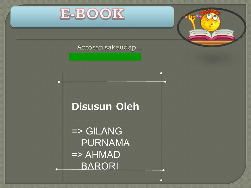 Ebook adalah singkatan dari electronik book.