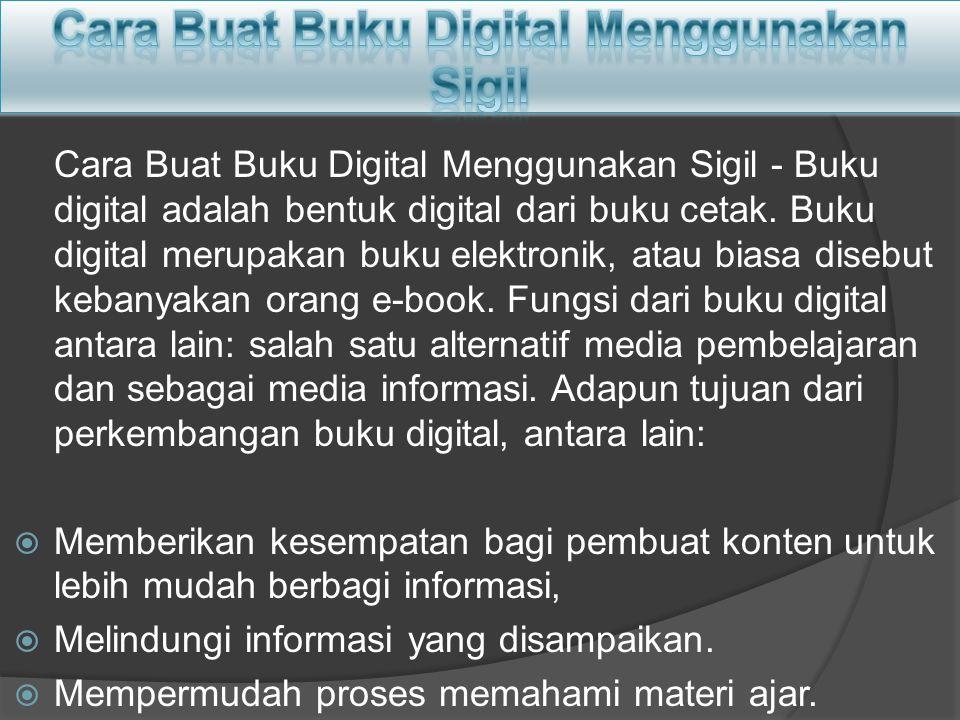Cara Buat Buku Digital Menggunakan Sigil - Buku digital adalah bentuk digital dari buku cetak. Buku digital merupakan buku elektronik, atau biasa dise
