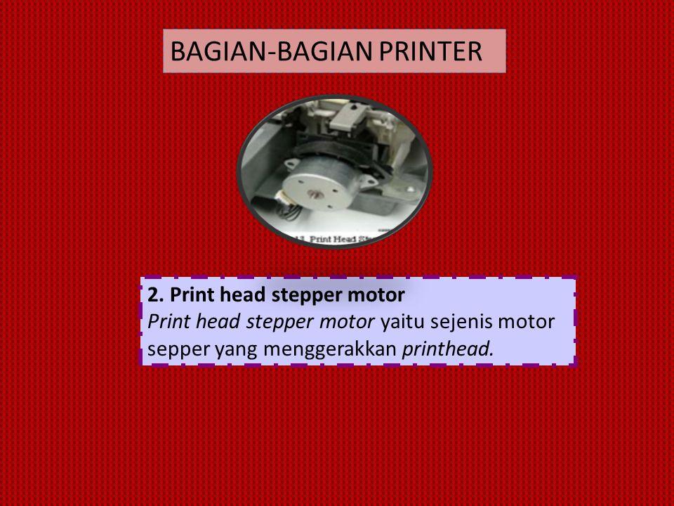 2. Print head stepper motor Print head stepper motor yaitu sejenis motor sepper yang menggerakkan printhead. BAGIAN-BAGIAN PRINTER