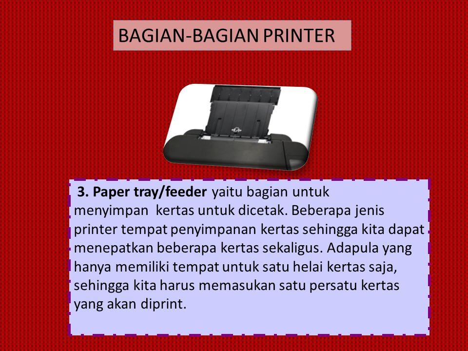 3. Paper tray/feeder yaitu bagian untuk menyimpan kertas untuk dicetak.
