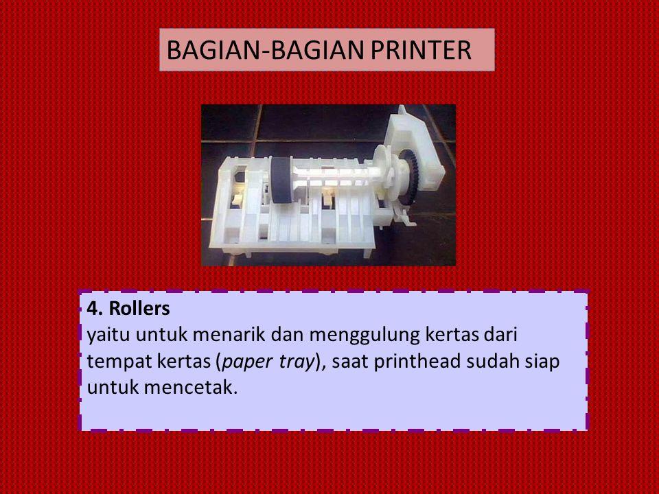 4. Rollers yaitu untuk menarik dan menggulung kertas dari tempat kertas (paper tray), saat printhead sudah siap untuk mencetak. BAGIAN-BAGIAN PRINTER