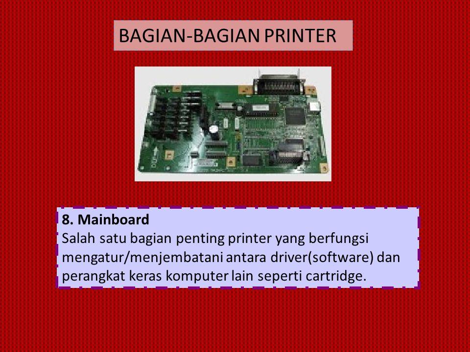 8. Mainboard Salah satu bagian penting printer yang berfungsi mengatur/menjembatani antara driver(software) dan perangkat keras komputer lain seperti